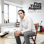 Five Times August Brighter Side