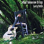 Larry Pattis What Tomorrow Brings