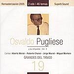 Osvaldo Pugliese Grandes Del Tango 19 - Osvaldo Pugliese Y Su Orquestra Vol. 3