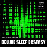 Ambient Music Therapy Deluxe Sleep Ecstasy