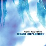 Ambient Music Therapy Dreamy Sleep Ambiance
