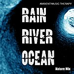 Ambient Music Therapy Nature Mix: Rain, River, Ocean
