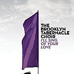 The Brooklyn Tabernacle Choir I'll Sing Of Your Love (Single)