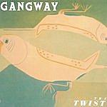 Gangway The Twist