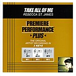 Rebecca St. James Take All Of Me (Premiere Performance Plus Track)