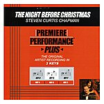 Steven Curtis Chapman The Night Before Christmas (Premiere Performance Plus Track)