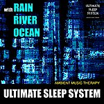 Ambient Music Therapy Ultimate Sleep System (With Rain, River, Ocean)
