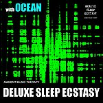 Ambient Music Therapy Deluxe Sleep Ecstasy (With Ocean)
