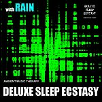 Ambient Music Therapy Deluxe Sleep Ecstasy (With Rain)