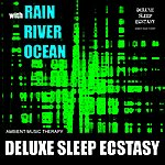 Ambient Music Therapy Deluxe Sleep Ecstasy (With Rain, River, Ocean)