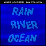 Ambient Music Therapy Rain, River, Ocean: For Sleep, Meditation, Relaxation