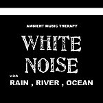 Ambient Music Therapy White Noise (With Rain, River, Ocean)