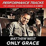 Matthew West Only Grace (Premiere Performance Plus Track)
