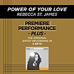 Rebecca St. James Power Of Your Love (Premiere Performance Plus Track)
