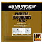 Phillips, Craig & Dean Here I Am To Worship (Premiere Performance Plus Track)