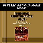 Tree63 Blessed Be Your Name (Premiere Performance Plus Track)
