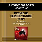 Vicki Yohe Anoint Me Lord (Premiere Performance Plus Track)