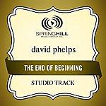 David Phelps End Of The Beginning (Studio Track)