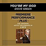 Steve Green You're My God (Premiere Performance Plus Track)