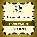 Karen Peck & New River Hold Me While I Cry (Studio Track)