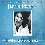 Jamie Rivera The Ultimate OPM Collection