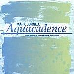 Mark Burnell Aquacadence
