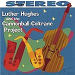 Luther Hughes Luther Hughes And The Cannonball-Coltrane Project