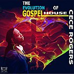 Ce Ce Rogers The Evolution Of Gospel House