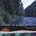 Bill Leslie I Am A River