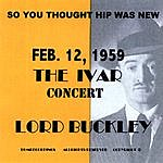 Lord Buckley So You Thought Hip Was New Feb.12,1959 The Ivar Concert Lord Buckley