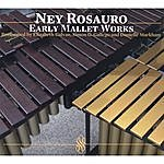 Ney Rosauro Early Mallet Works: Performed By E.galvan, S.gallego And D.markham
