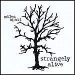 Miles Apart Strangely Alive
