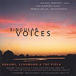 Michael Zaretsky Singular Voices Brahms, Schumann And The Viola