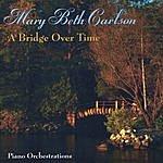 Mary Beth Carlson A Bridge Over Time