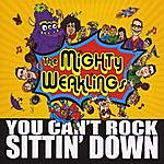 The Mighty Weaklings You Can't Rock Sittin' Down