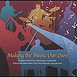 Eugene Marlow Making The Music Our Own: Eugene Marlow's Heritage Ensemble Interprets Melodies From The Hebraic Songbook