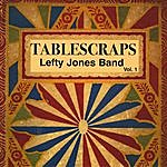 Lefty Jones Band Tablescraps, Vol. 1