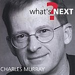 Charles Murray What's Next?