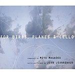 Miya Masaoka For Birds, Planes And Cello