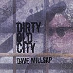 Dave Millsap Dirty Old City