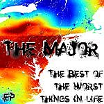 Major The Best Of The Worst Things In Life Ep