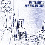 Matt Roberts Now You Are Gone
