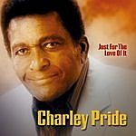 Charley Pride Just For The Love Of It