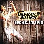 Gretchen Wilson Work Hard, Play Harder (Single)