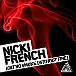 Nicki French Ain't No Smoke (Without Fire)(6-Track Maxi-Single)