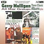 Gerry Mulligan All Star Groups: Three Classic Albums Plus (Meets Monk/Meets Stan Getz/The Gerry Mulligan-Paul Desmond Quartet) (Remastered)