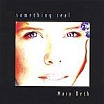 Mary Beth Maziarz Something Real