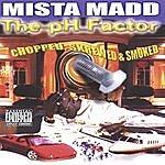 Mista Madd Ph Factor Chopped & Screwed