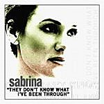 Sabrina They Don't Know What I've Been Through