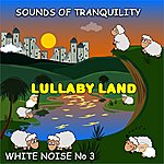 Lullaby Land White Noise 03 - Sounds Of Tranquility (Atmosphere)